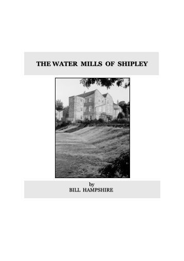 THE THE WATER MILLS OF SHIPLEY