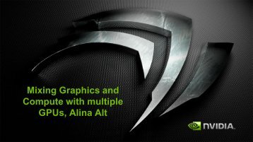Mixing Graphics and Compute with multiple GPUs, Alina Alt - Nvidia