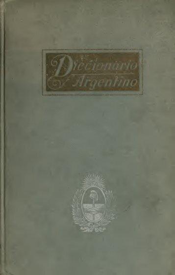 Diccionario argentino, ilustrado con numerosos textos