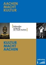 AACHEN MACHT KULTUR KULTUR MACHT ... - Stadt Aachen