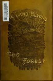 The land beyond the forest; facts, figures, and fancies from ...