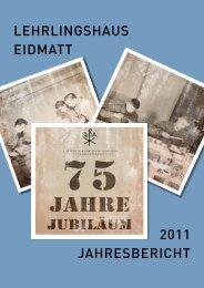 Jahresbericht 2011 als PDF - Lehrlingshaus Eidmatt Zürich