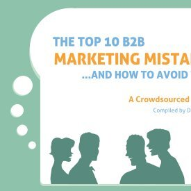 The Top 10 B2B Marketing Mistakes . . . and How - Dianna Huff