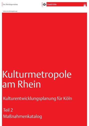 Kulturentwicklungsplan - Teil 2 - Maßnahmenkatalog - Stadt Köln