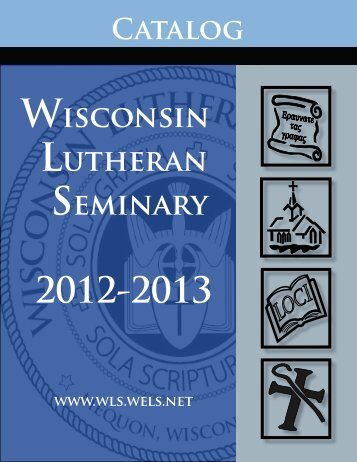 Catalog 2012-13 [PDF] - Wisconsin Lutheran Seminary - Wisconsin ...