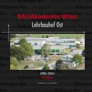 1981 - 2011: 30 Jahre Lehrbauhof Ost - BAUAkademie Wien