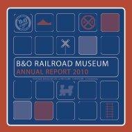 annual report 2010 - B&O Railroad Museum