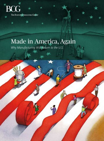 Made in America, Again: Why Manufacturing Will Return to the U.S.