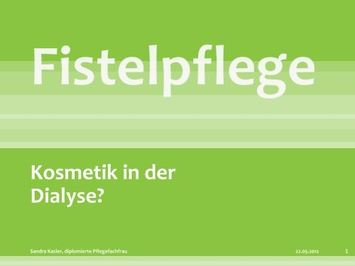 Fistelpflege Fr. Kasler - IG-Nephrologie