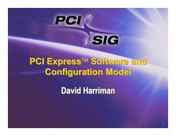 PCI Express Software and Configuration Model PCI ... - PCI-SIG