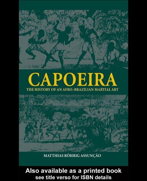Capoeira The History Of An Afro Brazilian Martial Art