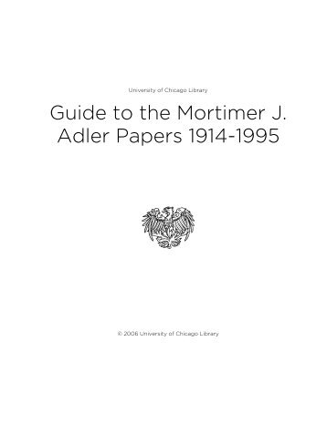 Guide to the Mortimer J. Adler Papers 1914-1995 - The University of ...