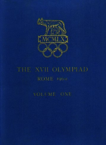 Rome Olympic Games Official Report Volume One - LA84 Foundation