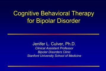 bipolar disorder and cognitive behavioral therapy Treatment of unipolar and bipolar disorders applies a va- riety of methods, including anti-depressants, mood stabi- lizers, psycho-education, and cognitive behavioral ther.