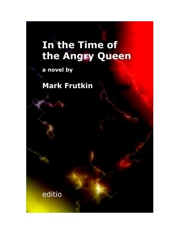 In the Time of the Angry Queen a novel by Mark Frutkin