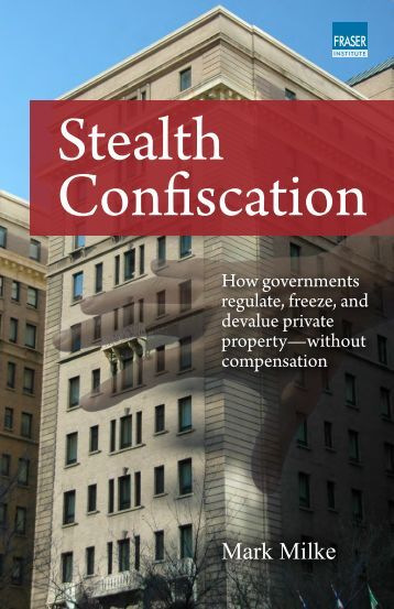 Stealth Confiscation: How Governments Regulate ... - Fraser Institute