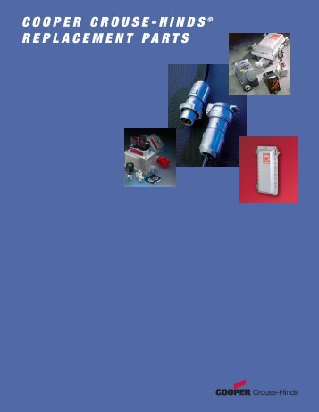 cooper crouse-hinds ® replacement parts - Cooper Industries