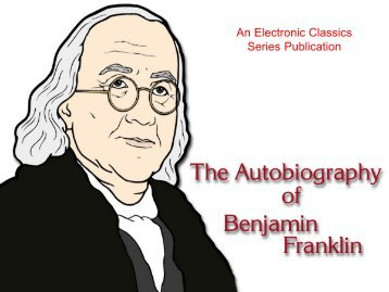 The Autobiography of Benjamin Franklin - Pennsylvania State ...
