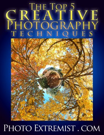 The Top 5 Creative Photography Techniques ebook - Photo Extremist