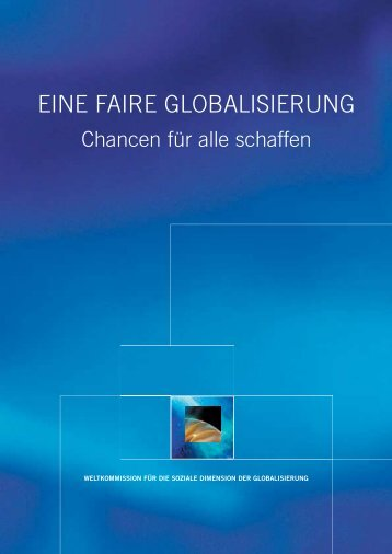 EINE FAIRE GLOBALISIERUNG - International Labour Organization