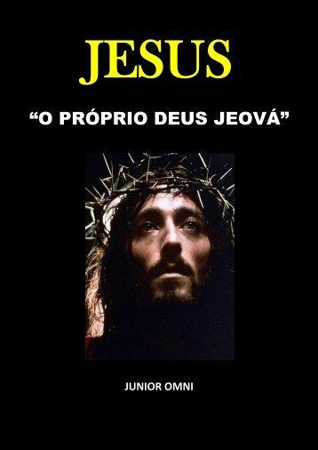 JESUS  - O PRÓPRIO DEUS JEOVÁ
