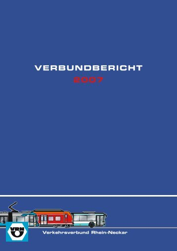 VERBUNDBERICHT 2007 - VRN Verkehrsverbund Rhein-Neckar