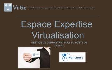 Télécharger la présentation sur la virtualisation du poste - Virtic
