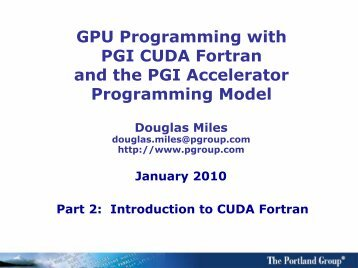 GPU Programming with PGI CUDA Fortran and the - Developers ...