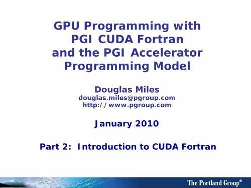 GPU Programming with PGI CUDA Fortran and the - Developers