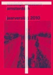 stedelijk museum amsterdam jaarverslag 2010 stedelijk museum ...