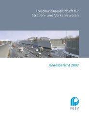 Jahresbericht 2007 Forschungsgesellschaft für Straßen- und ... - FGSV