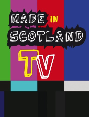 made in scotland tV - Scottish Screen