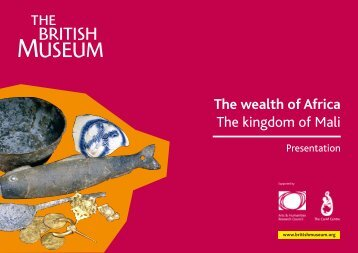The wealth of Africa The kingdom of Mali - British Museum