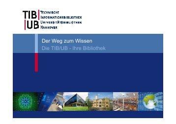 Der Weg zum Wissen Die TIB/UB - Ihre Bibliothek