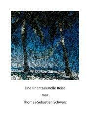 Eine PhantasieVolle Reise Von Thomas-Sebastian Schwarz