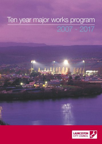Ten year major works program 2007 - 2017 - Launceston City Council