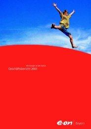 Geschäftsbericht 2003 (PDF) - E.ON Bayern