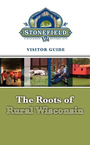 Visitor Guide - Stonefield - Stonefield - Wisconsin Historical Society