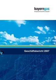 Geschäftsbericht 2007 (PDF) Deutsch - Bayerngas GmbH