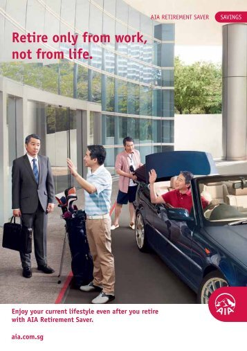 Retire only from work, not from life. - AIA Singapore