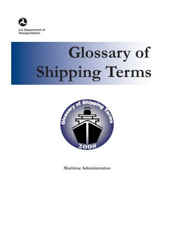 Glossary of Shipping Terms - Maritime Administration - U.S. ...