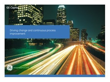 GE Capital Driving change and continuous process improvement