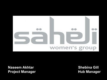 Naseem Akhtar Shebina Gill Project Manager Hub Manager