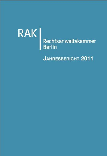 Jahresbericht 2011 | PDF - 192 KB - Rechtsanwaltskammer Berlin