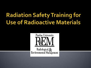 Radiation Safety Training for Use of Radioactive ... - Purdue University
