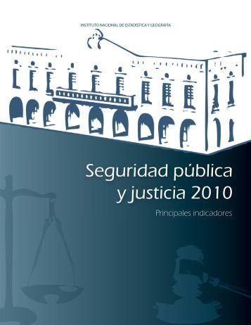 Seguridad pública y justicia 2010. Principales indicadores - Inegi