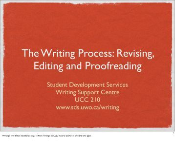revising in the writing process The writing process - revising once you have written your first rough draft, you are ready to start revising your work this is a very important stage of the writing process and you may have to repeat it three or four times before you are satisfied with your writing.