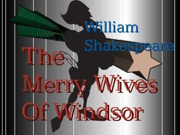 The Merry Wives of Windsor - 285 KB - Pennsylvania State University