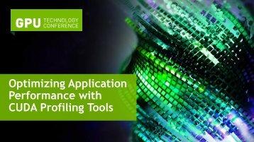 Optimizing Application Performance with CUDA Profiling ... - Nvidia