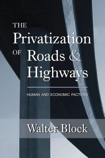 The Privatization of Roads and Highways - Ludwig von Mises Institute